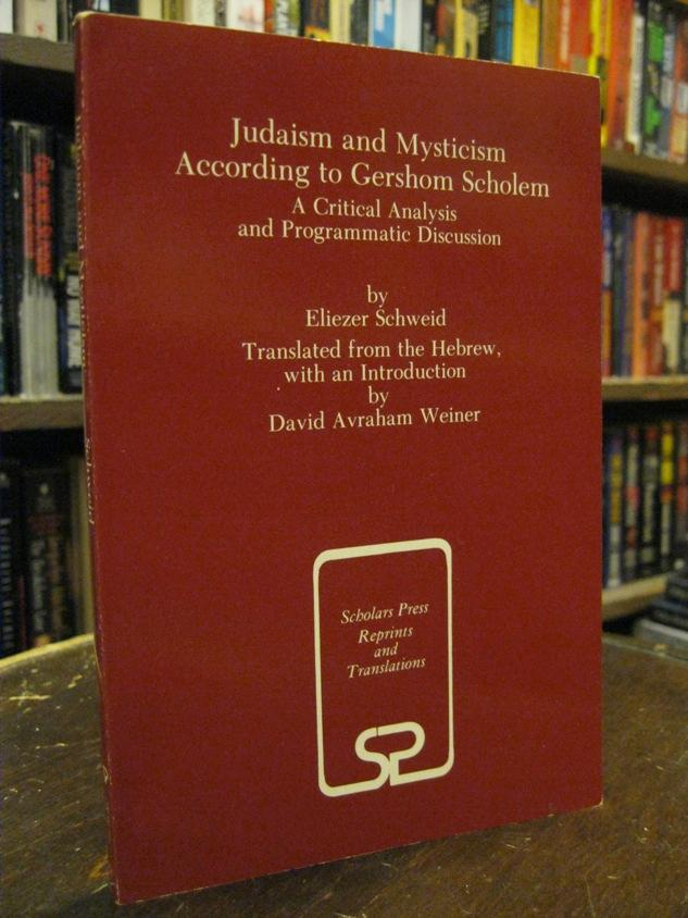Judaism and Mysticism According to Gershom Scholem: A Critical Analysis and Programmatic Discussion (Scholars Press Reprints and Translations Series)