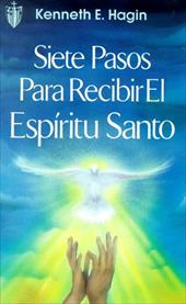 Siete Pasos Para Recibir el Espiritu Santo = Seven Vital Steps to Receiving the Holy Spirit - Hagin, Kenneth E.