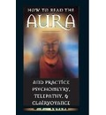 How to Read the Aura and Practice Psychometry, Telepathy and Clairvoyance - W E Butler