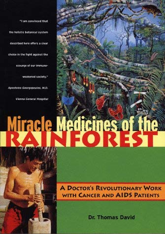 Miracle Medicines of the Rainforest: A Doctor's Revolutionary Work with Cancer and AIDS Patients - David, Thomas / Beasley, J. Michael