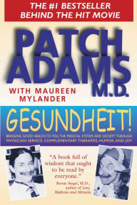Gesundheit!: Bringing Good Health to You, the Medical System, and Society through Physician Service, Complementary Therapies, Humor, and Joy Patch Ada