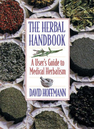 The Herbal Handbook: A User's Guide to Medical Herbalism David Hoffmann FNIMH, AHG Author