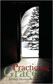 Practicing Grace Advent Devotions - Jeffrey P. Johnson