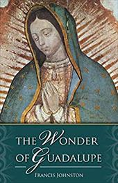 Wonder of Guadalupe: - Johnston, Francis