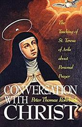 Conversation with Christ: The Teaching of St. Teresa of Avila about Personal Prayer - Rohrbach, Peter