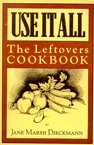 Use It All: Leftovers Cook Book