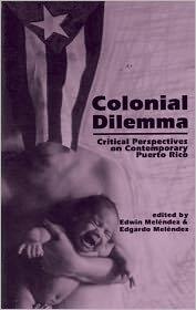 Colonial Dilemma: Critical Perspectives on Contemporary Puerto Rico - Edwin Melendez (Editor), Edgardo Melendez (Editor)