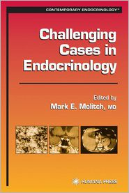 Challenging Cases in Endocrinology - Mark Molitch (Editor)