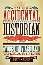 The Accidental Historian: Tales of Trash and Treasure - Akers, Monte