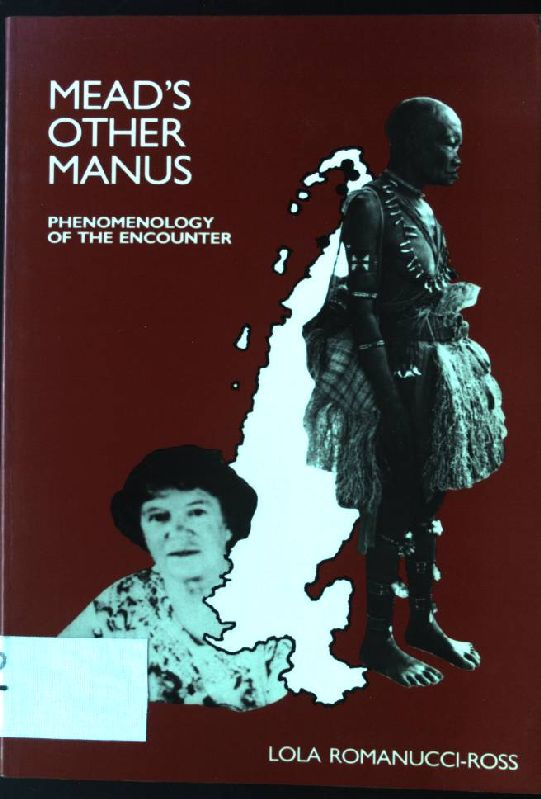 Mead's Other Manus: Phenomenology of the Encounter  Auflage: New edition - Romanucci-Ross, Lola