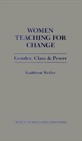 Women Teaching for Change: Gender, Class and Power - Weiler, Kathleen