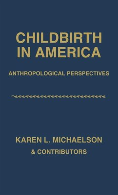 Childbirth in America: Anthropological Perspectives - Michaelson, Karen L.