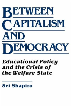 Between Capitalism and Democracy: Educational Policy and the Crisis of the Welfare State - Shapiro, H. Svi Shapiro, Svi