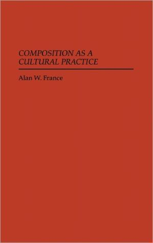 Composition as a Cultural Practice - Alan W. France