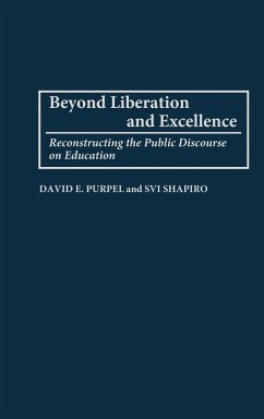 Beyond Liberation and Excellence: Reconstructing the Public Discourse on Education - Purpel, David E. Shapiro, Svi Shapiro, H. Svi