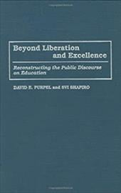Beyond Liberation and Excellence: Reconstructing the Public Discourse on Education - Purpel, David E. / Shapiro, Svi / Shapiro, H. Svi