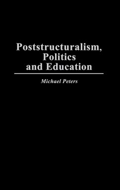Poststructuralism, Politics and Education - Peters, Michael