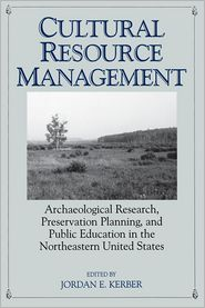 Cultural Resource Management: Archaeological Research, Preservation Planning, and Public Education in the Northeastern United States - Jordan Kerber, Designed by Dena G. Dincauze