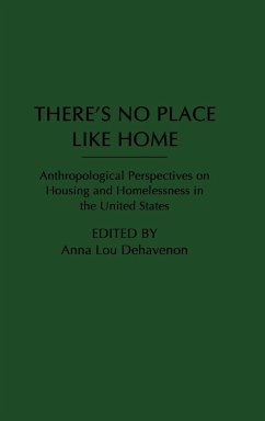 There's No Place Like Home: Anthropological Perspectives on Housing and Homelessness in the United States - Herausgeber: Dehavenon, Anna L.