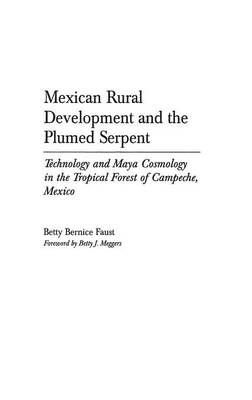 Mexican Rural Development and the Plumed Serpent - Betty Bernice Faust