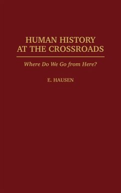 Human History at the Crossroads: Where Do We Go from Here? - Hausen, E.