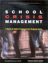 School Crisis Management: A Hands-On Guide to Training Crisis Response Teams - Johnson, Kendall / Stephens, Ronald D.