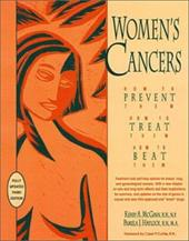 Women's Cancers: How to Prevent Them, How to Treat Them, How to Beat Them - McGinn, Kerry Anne, RN / Haylock, Pamela J. / Curtiss, Carol P.
