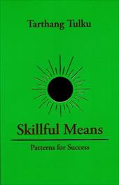 Skillful Means: Patterns for Success - Tulku, T. / Tulku, Tarthang / Tarthang