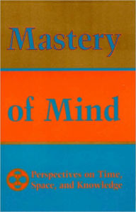 Mastery of Mind: Perspectives on Time, Space, and Knowledge - Tarthang Tulku