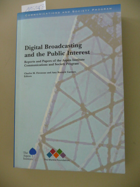 Digital Broadcasting and the Public Interest: Reports and Papers of the Aspen Institute Communications and Society Program - FIRESTONE, Charles M. and Amy Korzick Garmer