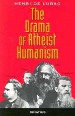 The Drama of Atheist Humanism - Henri de Lubac