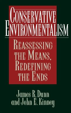 Conservative Environmentalism: Reassessing the Means, Redefining the Ends - Dunn, James