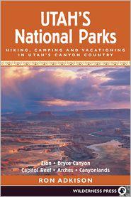 Utah's National Parks: Hiking Camping and Vacationing in Utahs Canyon Country - Ron Adkison
