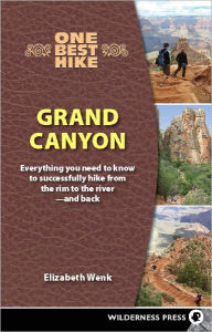 One Best Hike: Grand Canyon: Everything You Need to Know to Successfully Hike from the Rim to the River -- and Back - Elizabeth Wenk