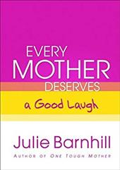 Every Mother Deserves a Good Laugh - Barnhill, Julie