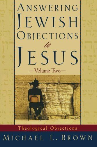 Answering Jewish Objections to Jesus: Theological Objections Vol. 2 - Michael L. Brown
