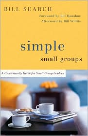 Simple Small Groups: A User-Friendly Guide for Small Group Leaders - Bill Search