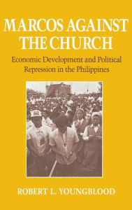 Marcos Against the Church: Economic Development and Political Repression in the Phillipines - Robert L. Youngblood
