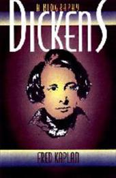 Dickens: A Biography - Kaplan, Fred