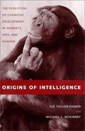 Origins of Intelligence: The Evolution of Cognitive Development in Monkeys, Apes, and Humans - Parker, Sue Taylor / McKinney, Michael L.