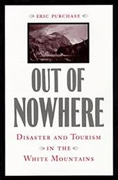 Out of Nowhere: Disaster and Tourism in the White Mountains - Purchase, Eric