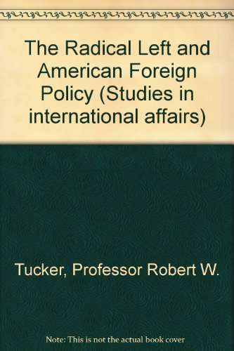Radical Left and American Foreign Policy (Study in International Affairs)