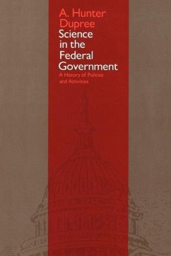 Science in the Federal Government: A History of Policies and Activities - Dupree, A. Hunter