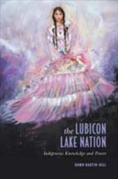 Lubicon Lake Nation: Indigenous Knowledge and Power - Hill, Dawn / Martin-Hill, Dawn