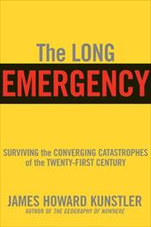 The Long Emergency: Surviving the End of Oil, Climate Change, and Other Converging Catastrophes of the Twenty-First Century - Kunstler, James Howard