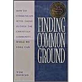 Finding Common Ground : How To Communicate With Those Outside The Christian Community - While We Still Can - Tim Downs