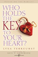 Who Holds the Key to Your Heart? - Lysa M. TerKeurst (author), Neil Anderson (foreword)