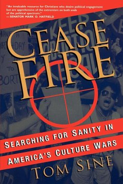 Cease Fire: Searching for Sanity in America's Culture Wars - Sine, Tom