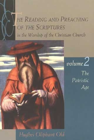 The Reading and Preaching of the Scriptures in the Worship of the Christian Church: The Ancient Church v.2 - Hughes Oliphant Old