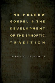 The Hebrew Gospel and the Development of the Synoptic Tradition - James R. Edwards